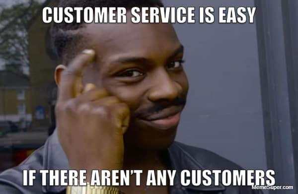 customer service is easy if there are no customers 638 1