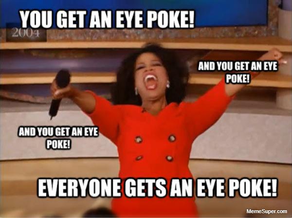 Friday Memes: Everyone gets an eye poke