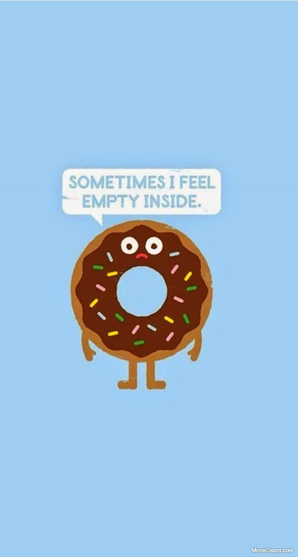 Friday Memes: I feel empty inside, sometimes.