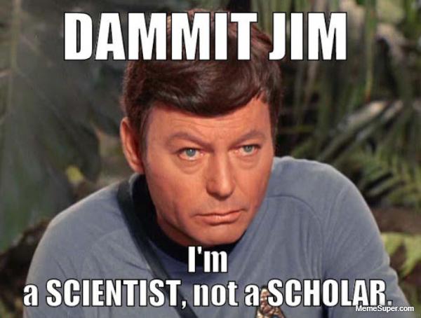 Friday Memes: I'm a scientist, not a scholar.