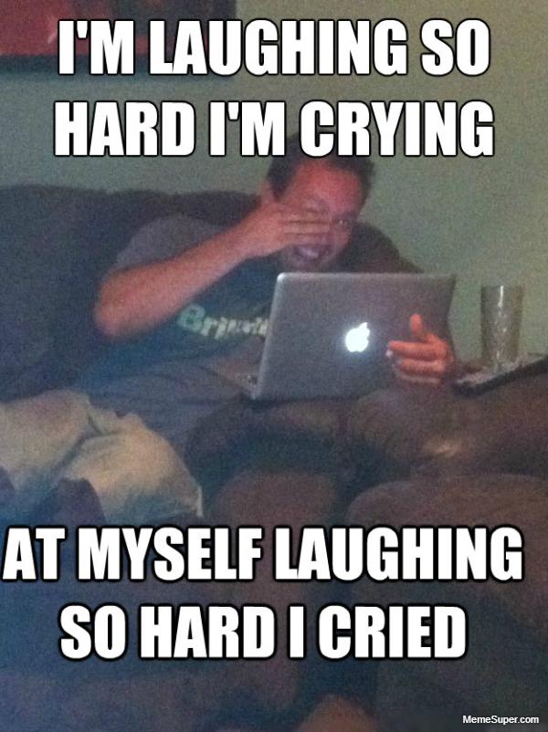 Friday Memes: I'm laughing so hard I'm Crying