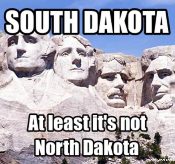 Friday Memes: South Dakota at least it's not North Dakota