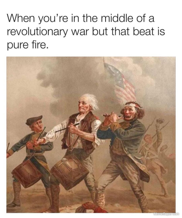 Friday Memes: The beat is pure fire while in the middle of revolutionary war.