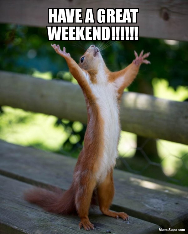 Have a great weekend!!!