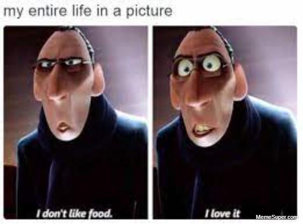 I don't like the food. I love it!