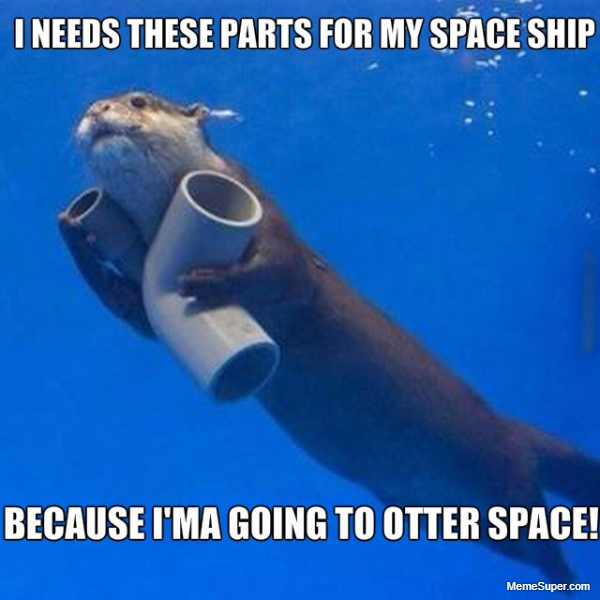 I'm going to otter space.