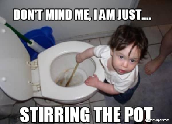 I'm just stirring the pot!