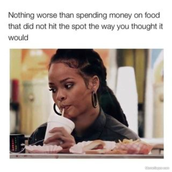 Nothing worse than spending money on food that did not hit the spot the way you thought it...