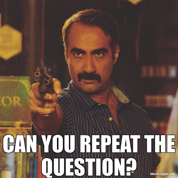 Repeat your question!