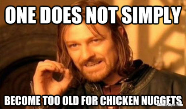 Too old for chicken nuggets