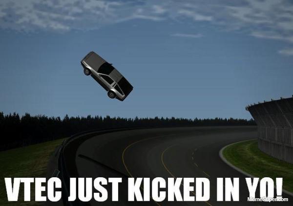 Vtec just kicked in yo!