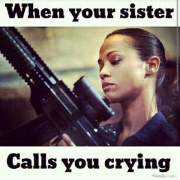 When your sister calls you crying