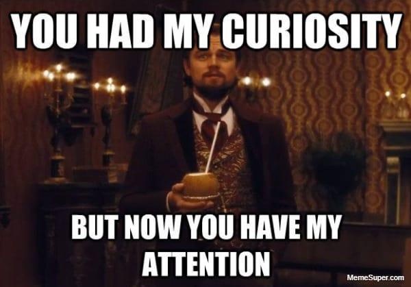You just had my curiosity!